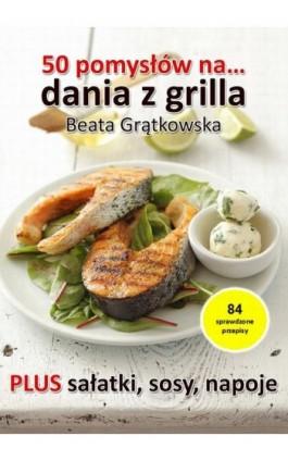 50 pomysłów na dania z grilla - Beata Grątkowska - Ebook - 978-83-7859-188-7