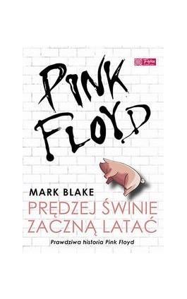 Pink Floyd - Prędzej świnie zaczną latać - Mark Blake - Ebook - 978-83-63248-64-2
