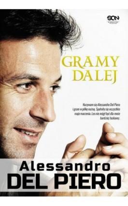 Alessandro Del Piero. Gramy dalej - Alessandro Del Piero - Ebook - 978-83-63248-98-7