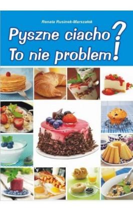 Pyszne ciacho? To nie problem! - Renata Rusinek-Marszałek - Ebook - 978-83-7900-181-1