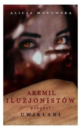 Aremil Iluzjonistów: Uwikłani - Alicja Makowska - Ebook - 978-83-7859-856-5