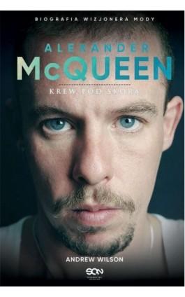 Alexander McQueen. Krew pod skórą - Andrew Wilson - Ebook - 978-83-7924-716-5