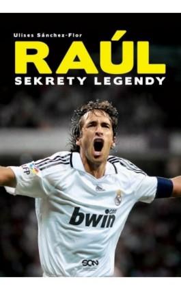 Raúl. Sekrety legendy - Ulises Sánchez-Flor - Ebook - 978-83-7924-262-7