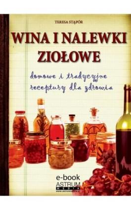 Wina i nalewki ziołowe - Teresa Stąpór - Ebook - 978-83-63758-88-2