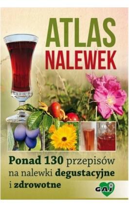 Atlas nalewek. Ponad 130 przepisów na nalewki degustacyjne i zdrowotne - Praca zbiorowa - Ebook - 978-83-63537-14-2