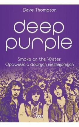Deep Purple. Smoke on the Water. Opowieść o dobrych nieznajomych - Dave Thompson - Ebook - 978-83-63248-99-4