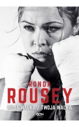 Ronda Rousey. Moja walka / Twoja walka - Ronda Rousey - Ebook - 978-83-7924-632-8