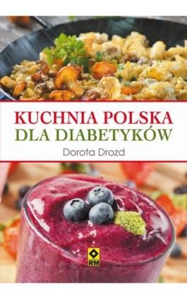 Kuchnia polska dla diabetyków - Dorota Drozd - Ebook - 978-83-7773-496-4