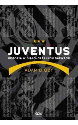 Juventus. Historia w biało-czarnych barwach - Adam Digby - Ebook - 978-83-7924-553-6