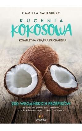 Kuchnia kokosowa Kompletna książka kucharska - Camilla Saulsbury - Ebook - 978-83-65170-94-1