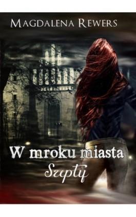 W mroku miasta. Szepty - Magdalena Rewers - Ebook - 978-83-7859-898-5