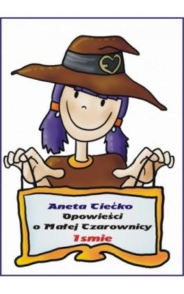 Opowieści o Małej Czarownicy Ismie - Aneta Ciećko - Ebook - 978-83-61184-40-9