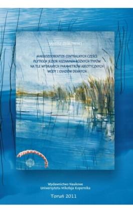 Makrozoobentos centralnych części płytkich jezior nizinnych różnych typów na tle wybranych parametrów abiotycznych wody i osadów - Janusz Żbikowski - Ebook - 978-83-231-2589-1