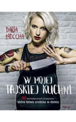 W mojej tajskiej kuchni - Daria Ładoga - Ebook - 978-83-7642-652-5
