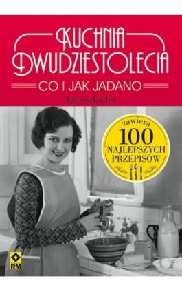 Kuchnia dwudziestolecia Co i jak jadano - Agnieszka Jeż - Ebook - 978-83-7773-639-5