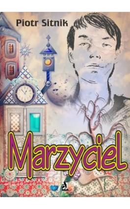 Marzyciel - Piotr Sitnik - Ebook - 978-83-7900-474-4
