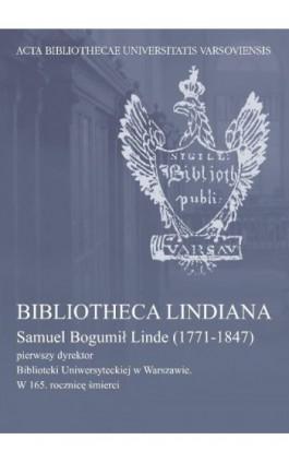 Bibliotheca Lindiana : Samuel Bogumił Linde (1771-1847) pierwszy dyrektor Biblioteki Uniwersyteckiej - Ebook - 978-83-235-1977-5