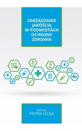 Zarządzanie jakością w podmiotach ochrony zdrowia - Ebook - 978-83-65682-86-4