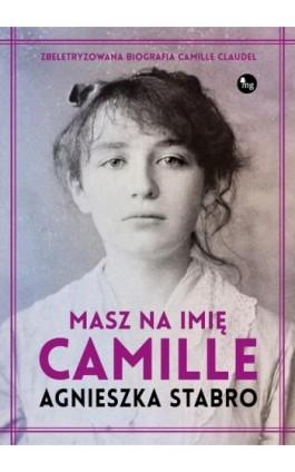 Masz na imię Camille - Agnieszka Stabro - Ebook - 978-83-7779-428-9