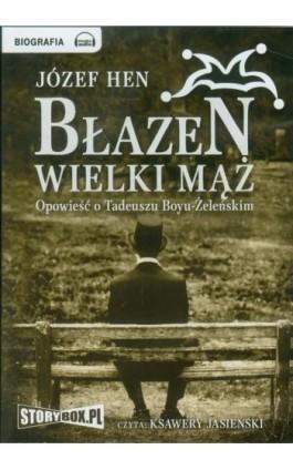 Błazen wielki mąż Opowieść o Tadeuszu Boyu-Żeleńskim - Józef Hen - Audiobook - 978-83-6212-142-7
