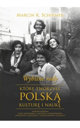 Wybitne rody, które tworzyły polską kulturę i naukę - Marcin Konrad Schirmer - Ebook - 978-83-287-0648-4