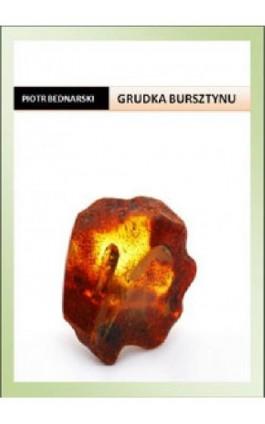 Grudka bursztynu - Piotr Bednarski - Ebook - 978-83-61184-36-2