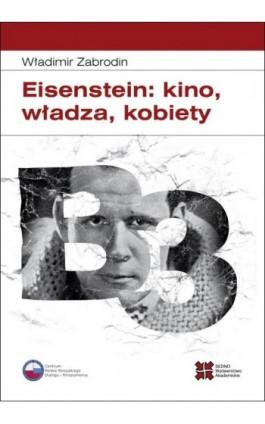 Eisenstein: kino, władza, kobiety - Władimir Zabrodin - Ebook - 978-83-63354-74-9