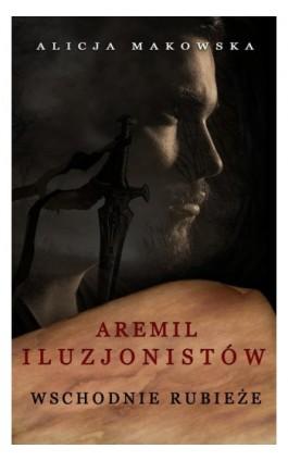 Aremil Iluzjonistów: Wschodnie rubieże - Alicja Makowska - Ebook - 978-83-949381-1-6