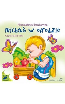 Michaś w ogrodzie - Mieczysława Buczkówna - Audiobook - 978-83-7699-918-0