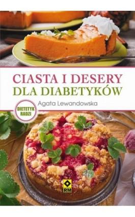Ciasta i desery dla diabetyków - Agata Lewandowska - Ebook - 978-83-7773-802-3