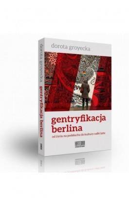 Gentryfikacja Berlina - Dorota Groyecka - Ebook - 978-83-63434-72-4
