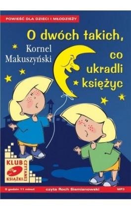 O dwóch takich, co ukradli księżyc - Kornel Makuszyński - Audiobook - 978-83-7699-019-4