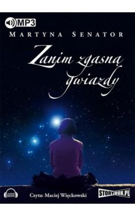 Zanim zgasną gwiazdy - Martyna Senator - Audiobook - 978-83-7927-750-6