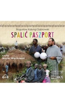 Spalić paszport - Bogusław Kalungi Dąbrowski - Audiobook - 978-83-7927-987-6