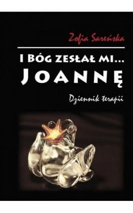 I Bóg zesłał mi... Joannę - Zofia Sareńska - Ebook - 978-83-65697-39-4