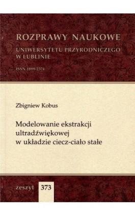 Modelowanie ekstrakcji ultradźwiękowej w układzie ciecz-ciało stałe - Zbigniew Kobus - Ebook