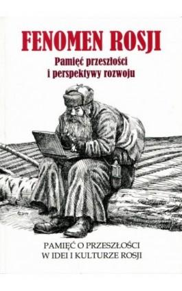 Fenomen Rosji. Pamięć przeszłości i perspektywy rozwoju. Część 1: Pamięć o przeszłości w idei i kulturze Rosji - Ebook - 978-83-7638-468-9