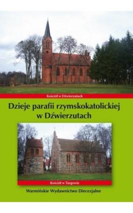 Dzieje parafii rzymskokatolickiej w Dźwierzutach - Krzysztof Bielawny - Ebook - 978-83-6186-486-8