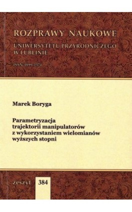 Parametryzacja trajektorii manipulatorów z wykorzystaniem wielomianów wyższych stopni - Marek Boryga - Ebook