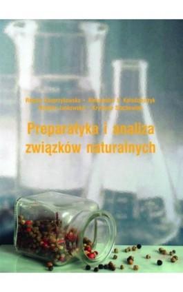 Preparatyka i analiza związków naturalnych - Regina Kasprzykowska - Ebook - 978-83-7865-167-3