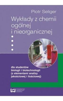 Wykłady z chemii ogólnej i nieorganicznej dla studentów biologii i biotechnologii (z elementami analizy jakościowej i ilościowej - Piotr Seliger - Ebook - 978-83-7525-430-3