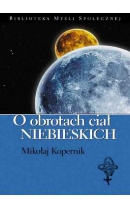 O obrotach ciał niebieskich - Mikołaj Kopernik - Ebook - 978-83-62948-40-6