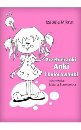 Przebieranki Anki i kolorowanki - Izabela Mikrut - Ebook - 978-83-7859-003-3