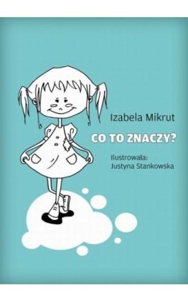 Co to znaczy...? - Izabela Mikrut - Ebook - 978-83-63080-90-7