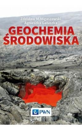 Geochemia środowiska - Zdzisław Migaszewski - Ebook - 978-83-01-18848-1