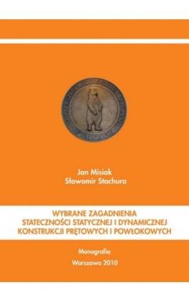 Wybrane zagadnienia stateczności statycznej i dynamicznej konstrukcji prętowych i powłokowych - Jan Misiak - Ebook - 978-83-62057-83-2