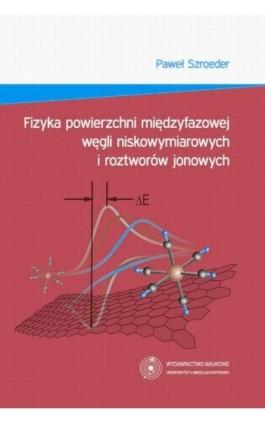 Fizyka powierzchni międzyfazowej węgli niskowymiarowych i roztworów jonowych - Paweł Szroeder - Ebook - 978-83-231-3094-9