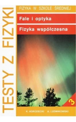 Testy z fizyki. Część 3 Fale i optyka fizyka współczesna - Krzysztof Horodecki - Ebook - 978-83-8569-488-5
