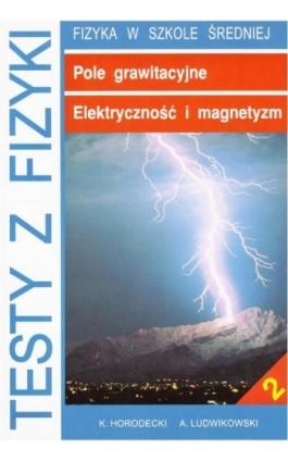 Testy z fizyki. Część 2 Pole grawitacyjne Elektryczność i magnetyzm - Krzysztof Horodecki - Ebook - 83-85694-71-4