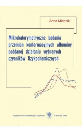 Mikrokalorymetryczne badania przemian konformacyjnych albuminy poddanej działaniu wybranych czynników fizykochemicznych - Anna Michnik - Ebook - 978-83-8012-866-8